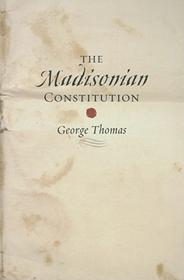 The Madisonian Constitution  by  George Thomas