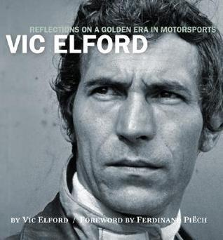 Vic Elford: Reflections on a Golden Era in Motorsports  by  Vic Elford