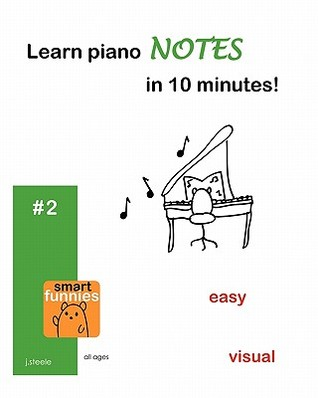 Learn Piano Notes in 10 Minutes! Julie D. Steele