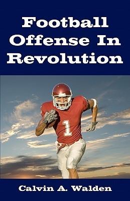 Football Offense in Revolution Calvin A. Walden