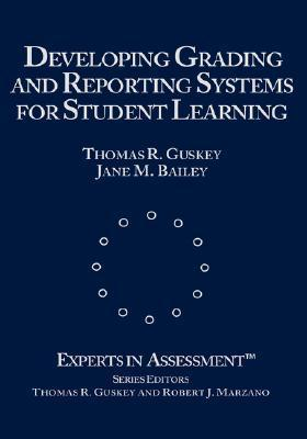 Developing Grading and Reporting Systems for Student Learning Thomas R. Guskey
