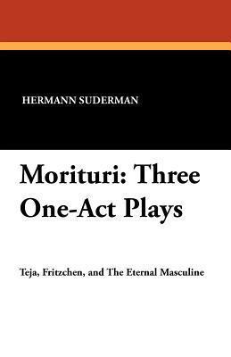 Morituri: Three One-Act Plays Hermann Suderman