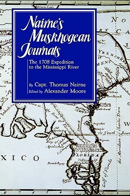 Nairnes Muskhogean Journals: The 1708 Expedition to the Mississippi River Thomas Nairne
