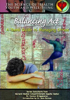 Balancing ACT: A Teens Guide to Managing Stress Joan Esherick