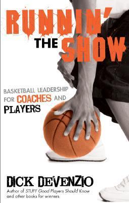 Runnin the Show: Basketball Leadership for Coaches and Players  by  Dick DeVenzio