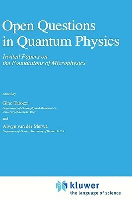 Open Questions in Quantum Physics: Invited Papers on the Foundations of Microphysics  by  Giuseppe Tarozzi