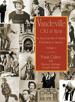 Vaudeville, Old and New: An Encyclopedia of Variety Performers Frank Cullen