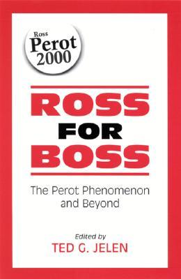 Ross For Boss: The Perot Phenomenon And Beyond Ted G. Jelen