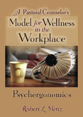 A Pastoral Counselors Model for Wellness in the Workplace: Psychergonomics Robert L. Menz