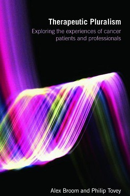 Therapeutic Pluralism: Exploring the Experiences of Cancer Patients and Professionals  by  Alex Broom
