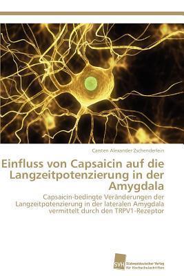 Einfluss Von Capsaicin Auf Die Langzeitpotenzierung in Der Amygdala  by  Carsten Alexander Zschenderlein