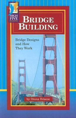 Bridge Building: Bridge Designs and How They Work Diana Briscoe