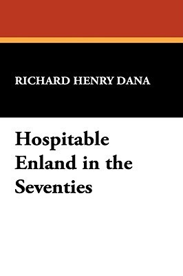 Hospitable Enland in the Seventies  by  Richard Henry Dana Jr.