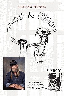 Addicted and Convicted Gregory McPhee