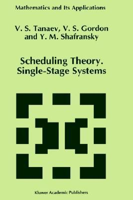 Scheduling Theory. Single-Stage Systems  by  V. Tanaev