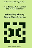 Scheduling Theory Single-Stage Systems  by  V. Tanaev