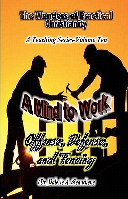 A Mind to Work: Offense, Defense, and Fencing  by  Valerie A. Beauchene