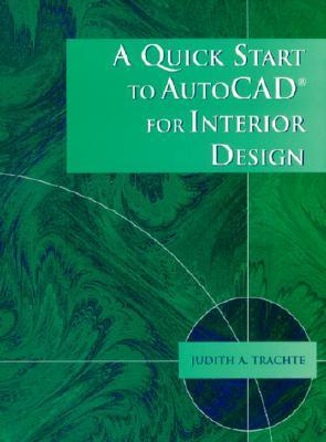 A Quick Start to AutoCAD for Interior Design  by  Judith A. Trachte