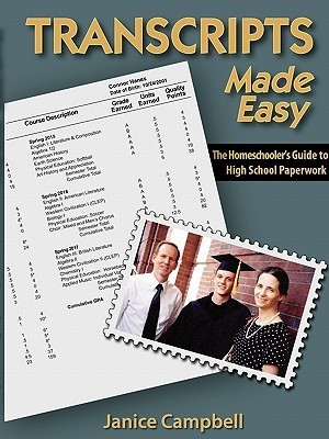 Transcripts Made Easy: The Homeschoolers Guide to High School Paperwork Janice Campbell