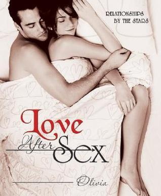 Love After Sex: Relationships  by  the Stars by Olivia