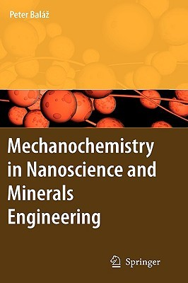 Mechanochemistry in Nanoscience and Minerals Engineering Peter Baláž