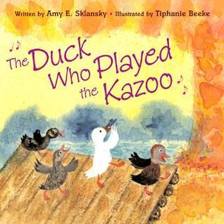 The Duck Who Played the Kazoo  by  Amy E. Sklansky