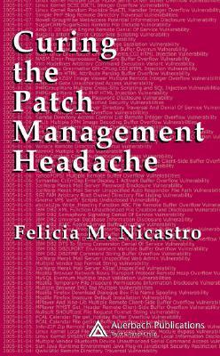 Curing the Patch Management Headache Felicia M Nicastro