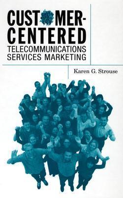 Customer-Centered Telecommunications Services Marketing Karen G. Strouse