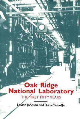 Oak Ridge National Laboratory: First Fifty Years Leland Johnson