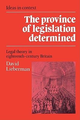 The Province of Legislation Determined: Legal Theory in Eighteenth-Century Britain David Lieberman