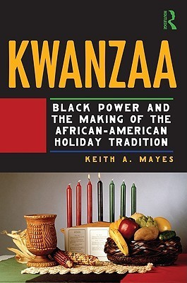 Kwanzaa: The Making of a Black Holiday Tradition  by  Keith A. Mayes