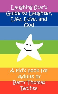 Laughing Stars Guide to Laughter, Life, Love, and God  by  Barry Thomas Bechta