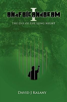 Anafricandream I the Day of the Long Night David J. Kalany