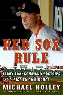 Red Sox Rule: A Season in the Life of a Manager Michael Holley