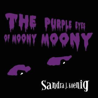 The Purple Eyes of Moony Moony  by  Sandra J. Koenig