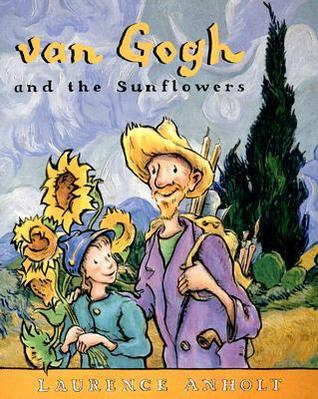 Van Gogh and the Sunflowers Laurence Anholt