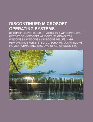 Discontinued Microsoft Operating Systems: Discontinued Versions of Microsoft Windows, OS/2, History of Microsoft Windows, Windows 2000  by  Source Wikipedia