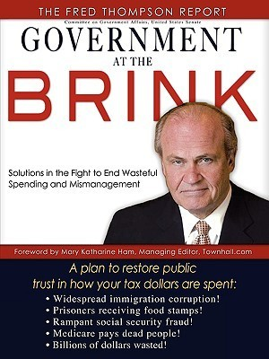 Government at the Brink: The Root Causes of Government Waste and Mismanagement  by  Fred Thompson The Fred Thompson Report