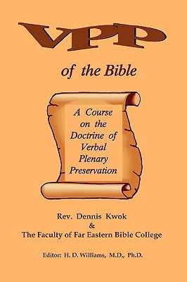 Verbal Plenary Preservation of the Bible, a Course on the Doctrine of Verbal Plenary Preservation  by  Rev Dennis Kwok