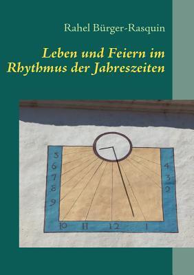 Leben und Feiern im Rhythmus der Jahreszeiten Rahel Bürger-Rasquin