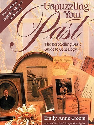Unpuzzling Your Past. the Best-Selling Basic Guide to Genealogy. Fourth Edition. Expanded, Updated and Revised Emily Anne Croom