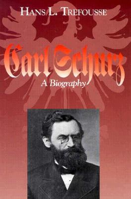 Carl Schurz: A Biography  by  Hans L. Trefousse