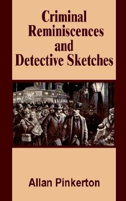 Criminal Reminiscences and Detective Sketches Allan Pinkerton