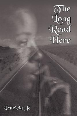 The Long Road Here  by  Patricia Je