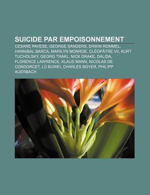 Suicide Par Empoisonnement: Cesare Pavese, George Sanders, Erwin Rommel, Hannibal Barca, Marilyn Monroe, CL Op Tre VII, Kurt Tucholsky Books LLC