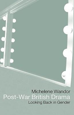 Post-War British Drama: Looking Back in Gender Michelen Wandor