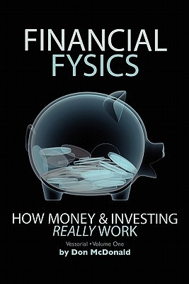 Financial Fysics: How Money and Investing Really Work  by  Don McDonald