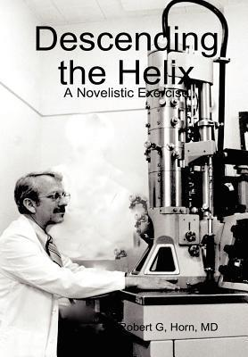Descending the Helix  by  Robert G. Horn