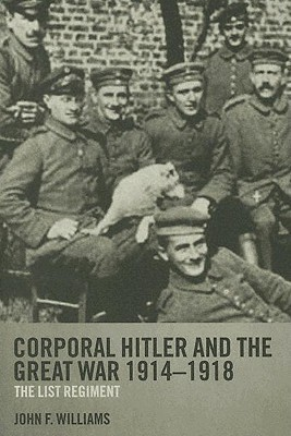 Corporal Hitler and the Great War 1914-1918: The List Regiment John Frank Williams