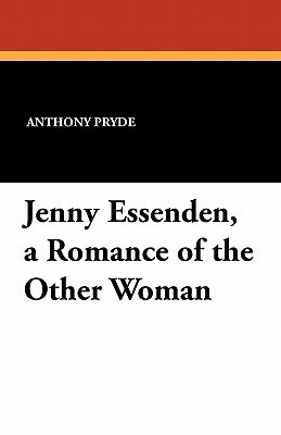 Jenny Essenden, a Romance of the Other Woman Anthony Pryde